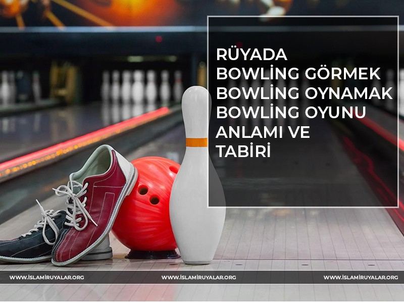 Rüyada Bowling Görmek