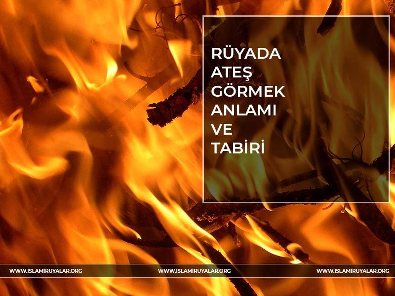 Rüyada Ateş Görmek yakmak