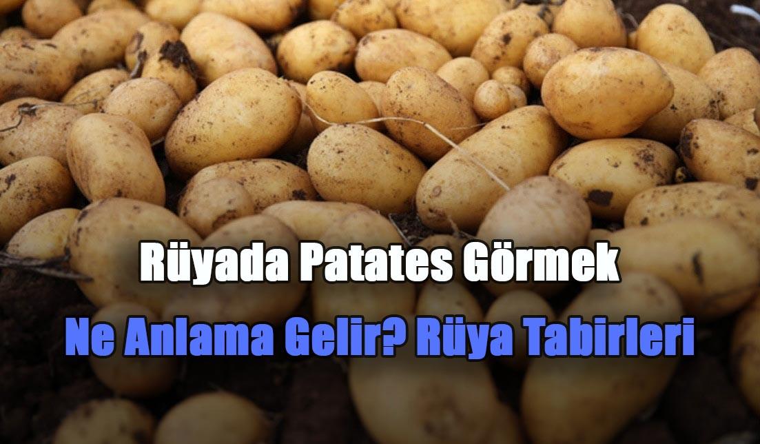 ruyada patates gormek tabirleri