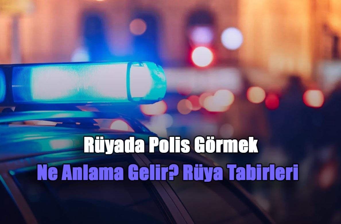 ruyada polis gormek neyi ifade eder
